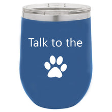 Load image into Gallery viewer, Talk To The Paw Blue 12 oz Vacuum Insulated Stemless Wine Glass
