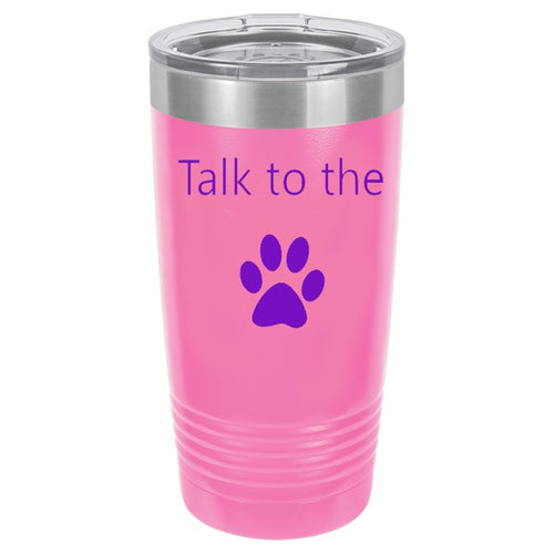 Talk To The Paw Pink 20 oz. Ring-Neck Vacuum Insulated Tumbler