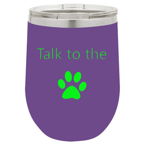 Talk To The Paw Purple 12 oz Vacuum Insulated Stemless Wine Glass