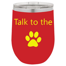Load image into Gallery viewer, Talk To The Paw Red 12 oz Vacuum Insulated Stemless Wine Glass