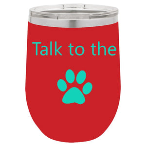Talk To The Paw Red 12 oz Vacuum Insulated Stemless Wine Glass
