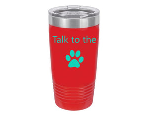 Talk To The Paw Red 20 oz. Ring-Neck Vacuum Insulated Tumbler