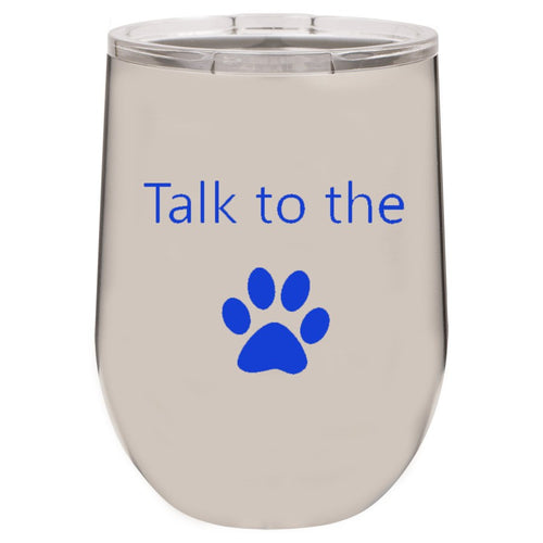 Talk To The Paw Stainless 12 oz Vacuum Insulated Stemless Wine Glass