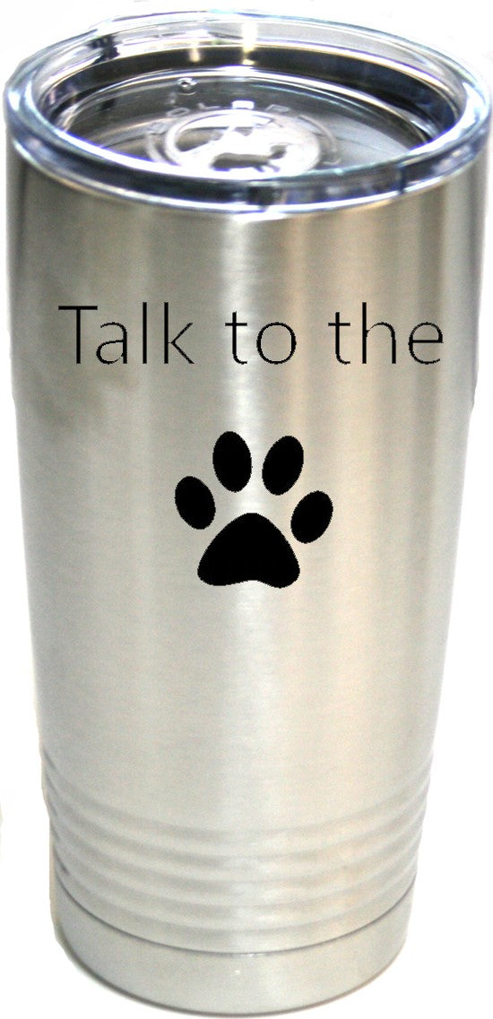 Talk To The Paw Stainless 20 oz. Ring-Neck Vacuum Insulated Tumbler