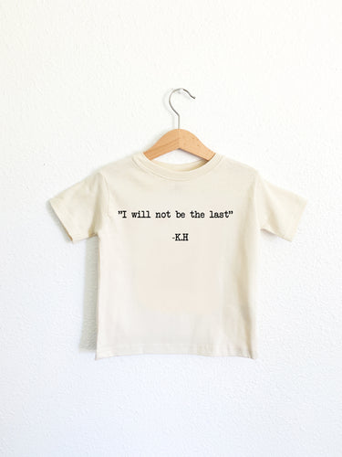 I Will Not Be The Last: Toddler Tee