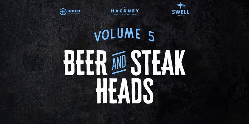 Beer & Steak Heads at The Hackney : Volume 5 - Swell Brewing Co