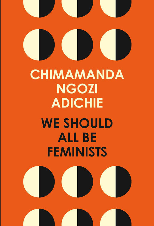 Chimamanda Ngozi Adichie/ We Should All Be Feminists