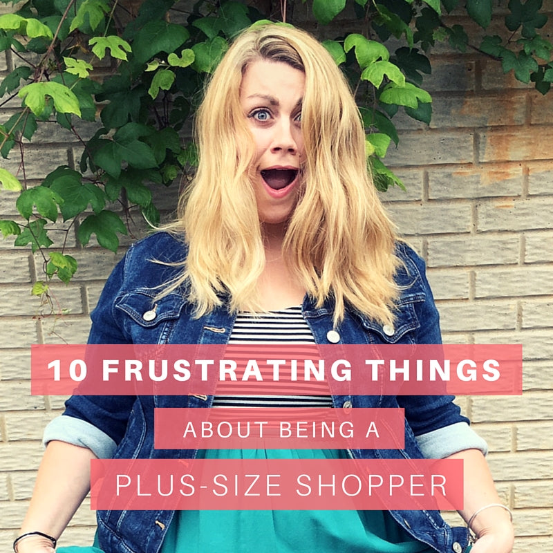 10 frustrating things about being a plus-size shopper
