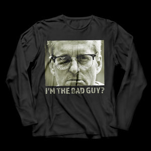 I'm The Bad Guy? - Long Sleeve
