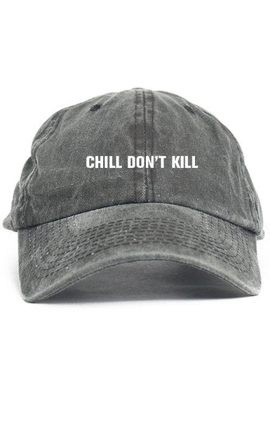 CHILL DON'T KILL UNSTRUCTURED DAD HAT