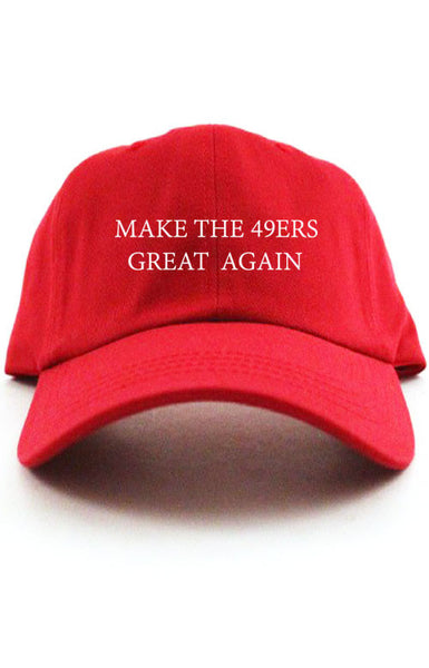 MAKE THE 49ERS GREAT AGAIN UNSTRUCTURED DAD HAT