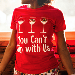 You Can't Sip With Us (Red) / Ladies Shirt