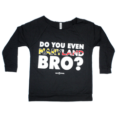Do You Even Maryland Bro? / Ladies Raglan Sleeve Shirt - Route One Apparel