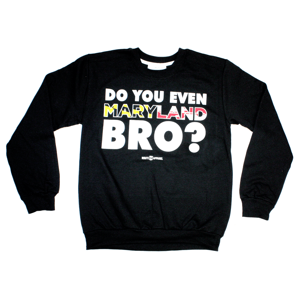 Do You Even Maryland Bro? / Crew Sweatshirt - Route One Apparel