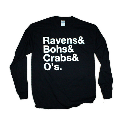 Ravens & Bohs & Crabs & O's Helvetica / Long Sleeve Shirt