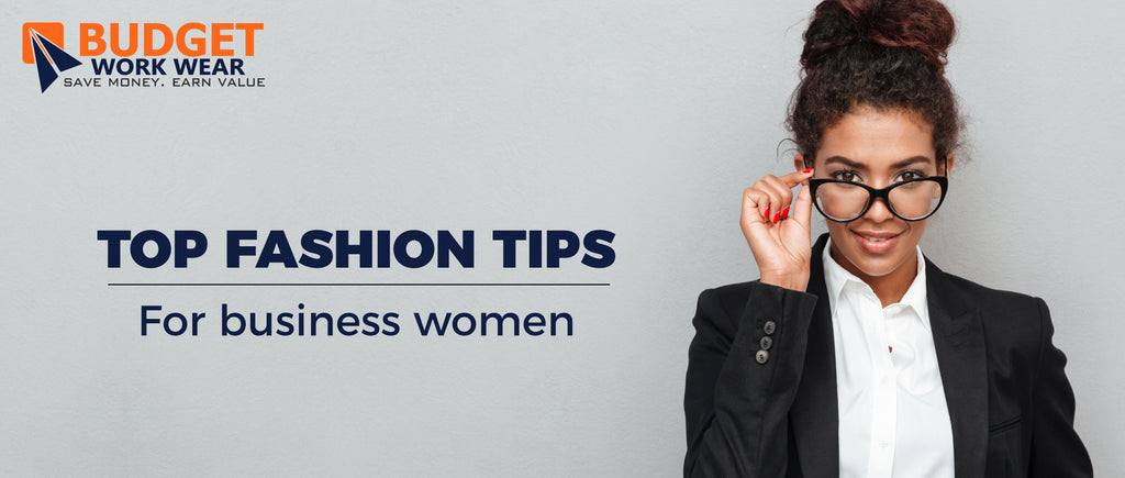TOP FASHION TIPS:  FOR BUSINESS WOMEN