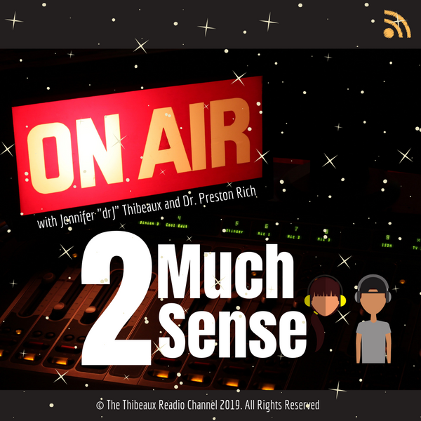 2 Much Sense with Jennifer drJ Thibeaux and Dr. Preston Rich