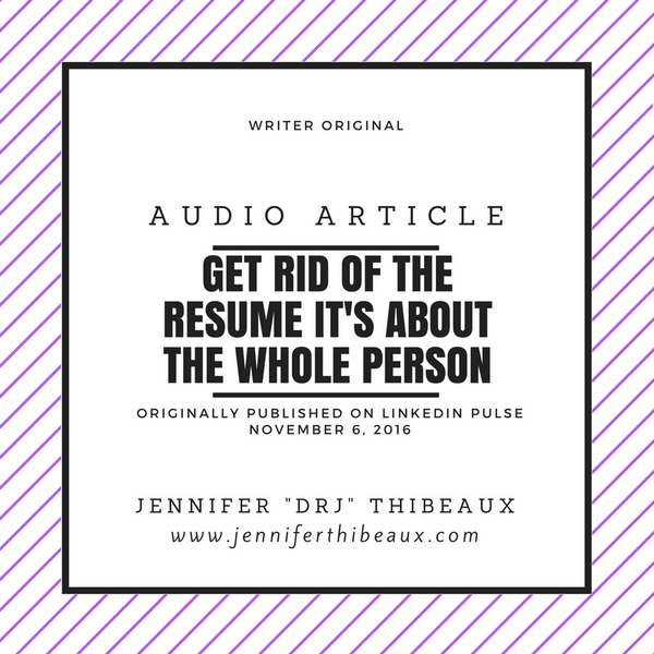 Get Rid of the Resume - It's About The Whole Person
