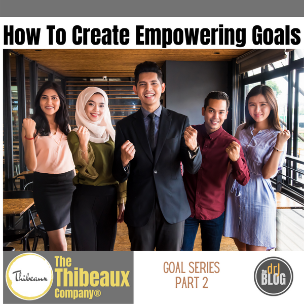 How to Create Empowering Goals, part 2