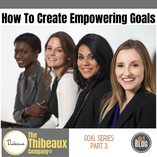 How to Create Empowering Goals, part 3