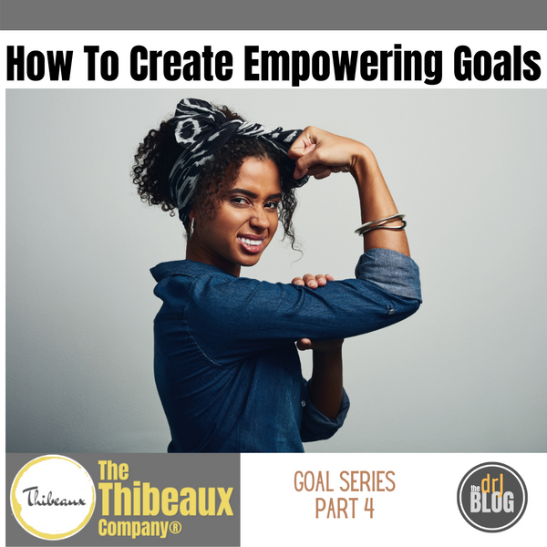 How To Create Empowering Goals, part 4
