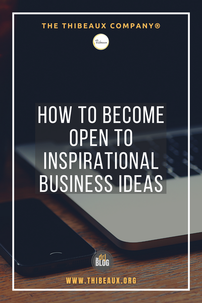 How to Become Open to Inspirational Business Ideas