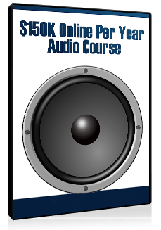Creating $150K Earning Potential Per Year Online AUDIO COURSE