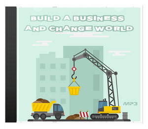Build a Business and Change the World - a FAITH-BASED Course AUDIO SERIES