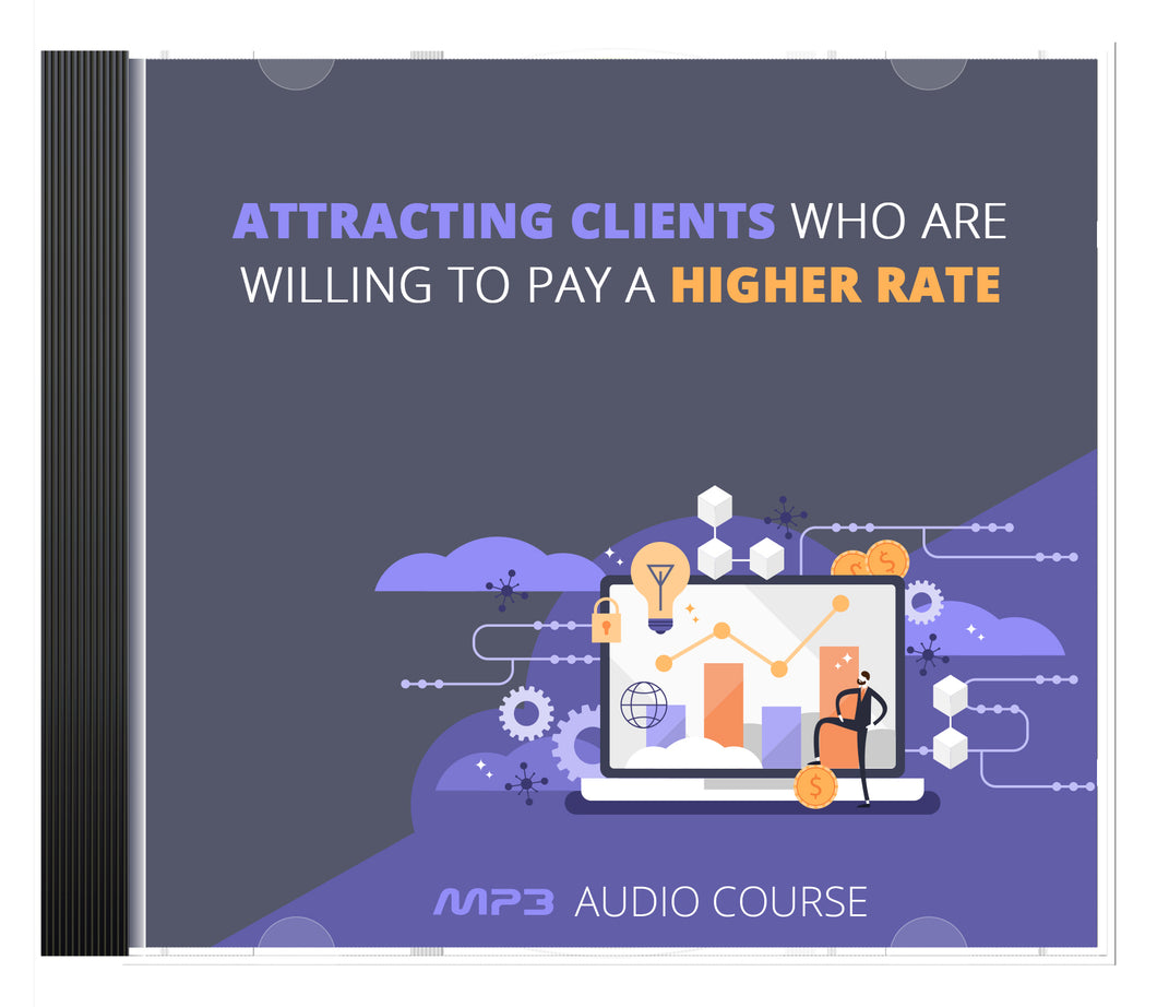 Attracting Clients Who Are Willing to Pay a Higher Rate AUDIO SERIES