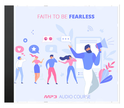 Faith to Be Fearless - A FAITH-BASED AUDIO SERIES