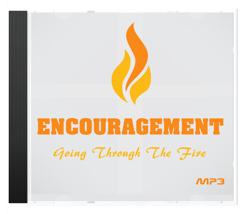 Encouragement Going Through the Fire - A Faith Based AUDIO SERIES
