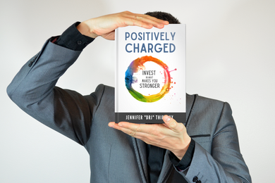 POSITIVELY CHARGED - Invest in What Makes You Stronger - Paperback Book