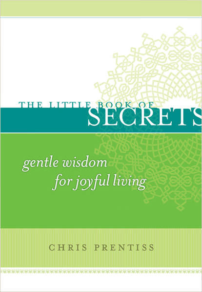 The Little Book of Secrets: Gentle Wisdom for Joyful Living