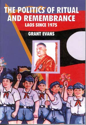 Politics of Ritual and Remembrance: Laos Since 1975
