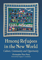 Hmong Refugees in the New World: Culture, Community and Opportunity