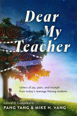 Dear Ny TeacherDear My Teacher: Letters of joy, pain and triumph from today's teenage Hmong students