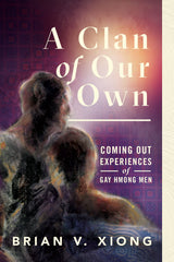 A Clan of Our Own: Coming Out Experiences of Gay Hmong Men