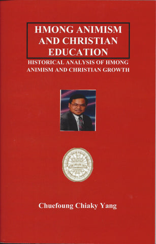 Hmong Animism and Christian Education: Historical Analysis of Hmong Animism and Christian Growth