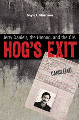 Hog's Exit: Jerry Daniels, the Hmong, and the CIA (Modern Southeast Asia Series