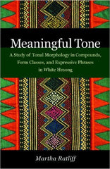 Meaningful Tone: A Study of Tonal Morphology in Compounds, Form Classes and Expressive Phrases in White Hmong
