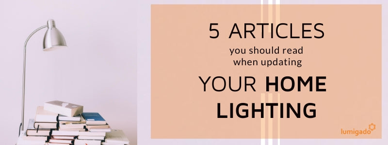 5 articles you should read when updating your home lighting