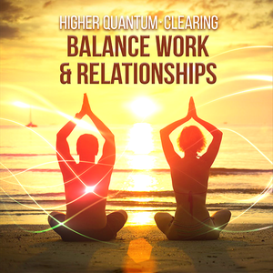 Balance Work & Relationships | Higher Quantum Frequencies