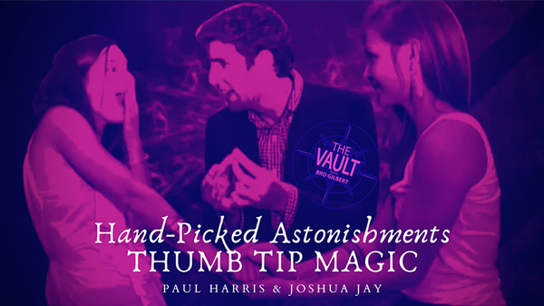 The Vault - Hand-picked Astonishments (Thumb Tips) by Paul Harris and Joshua Jay video DOWNLOAD