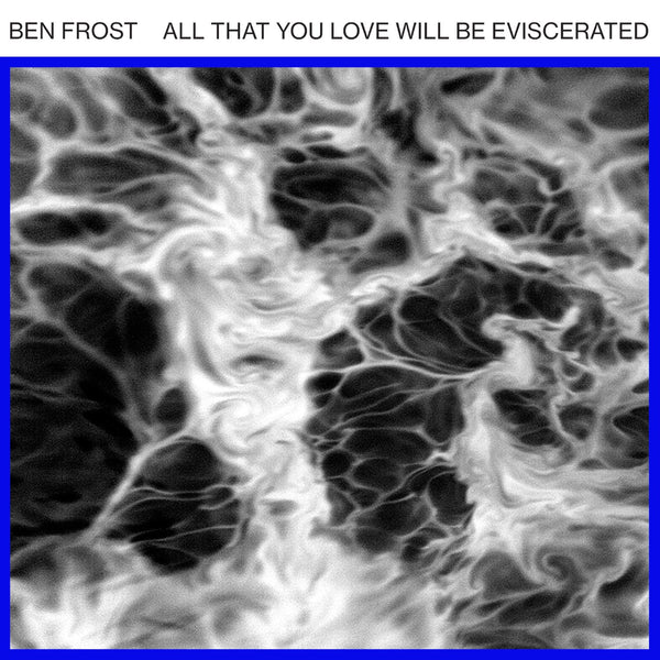 Ben Frost - All That You Love Will Be Eviscerated - Drift Records