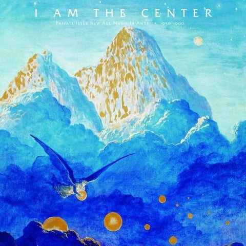 Various - I Am The Center: Private Issue New Age In America, 1950-1990