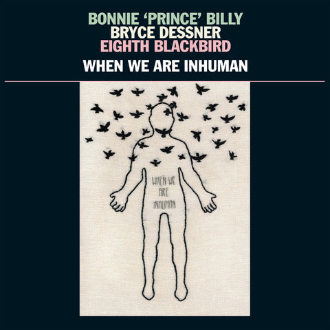 Bonnie 'Prince' Billy, Bryce Dessner, Eighth Blackbird - When We Are Inhuman