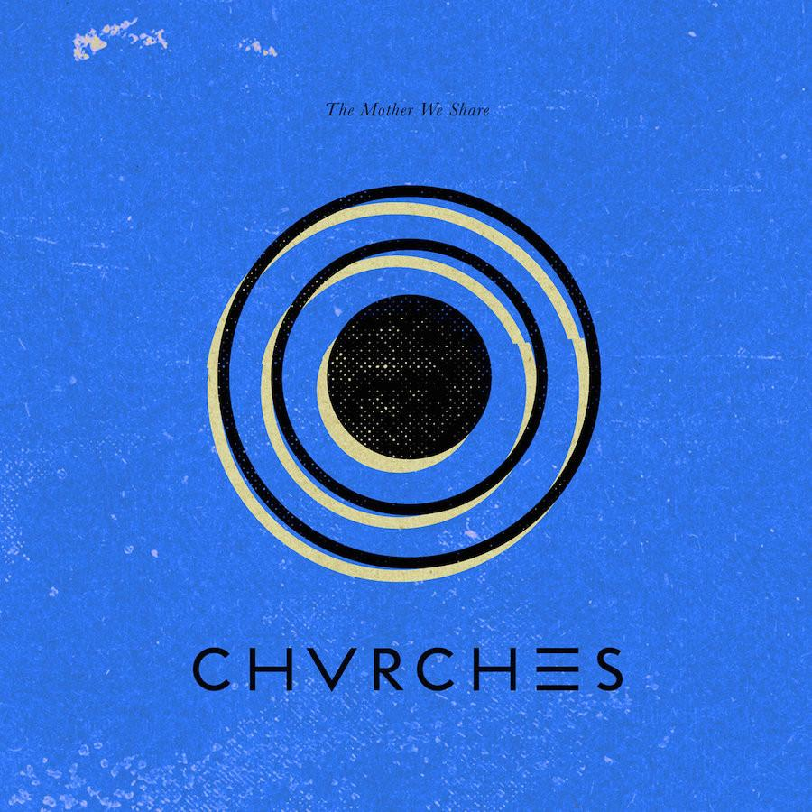 Chvrches - The Mother We Share - Drift Records