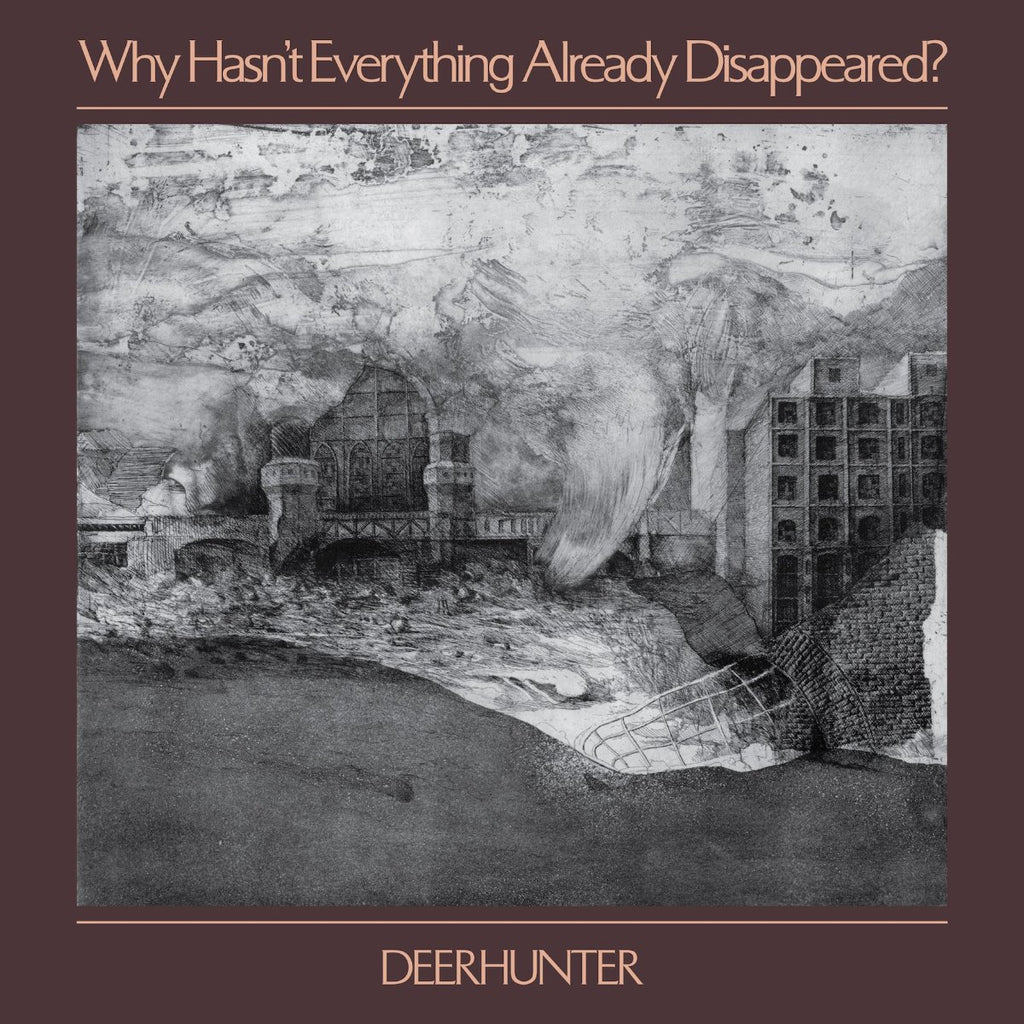 Deerhunter - Why Hasn't Everything Already Disappeared?