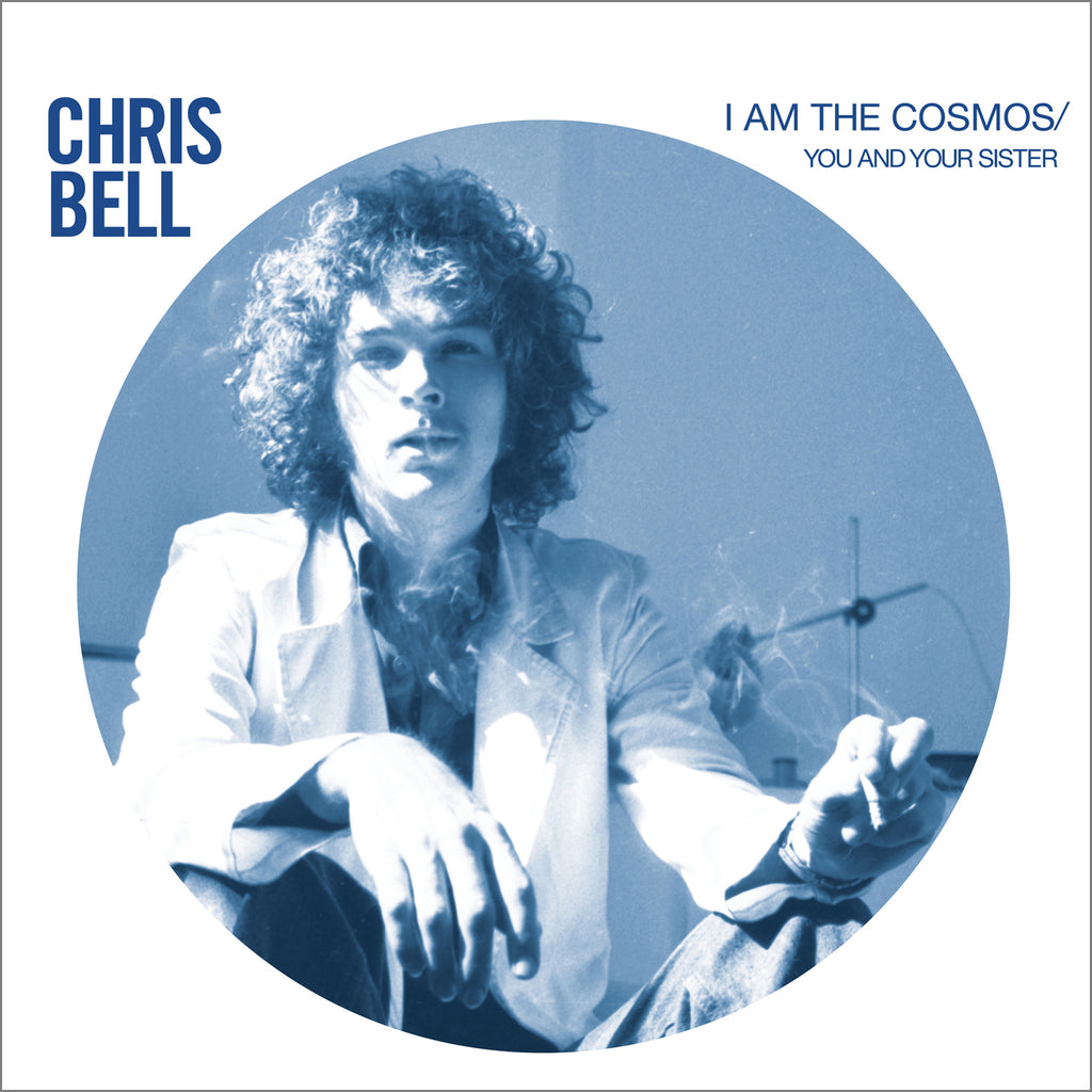 Chris Bell - I Am The Cosmos / You And Your Sister - Drift Records