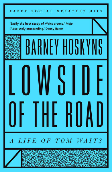 Barney Hoskyns - Lowside of the Road: A Life of Tom Waits [Faber Social Greatest Hits]